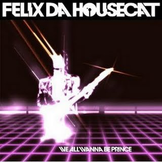 Felix Da Housecat - We All Wanna Be Prince Remix