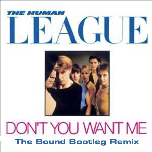 The Human League - Don't You Want Me (The Sound Bootleg Remix)